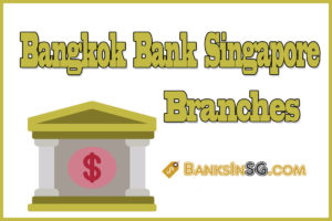 Bangkok Bank Singapore Branches and Opening Hours